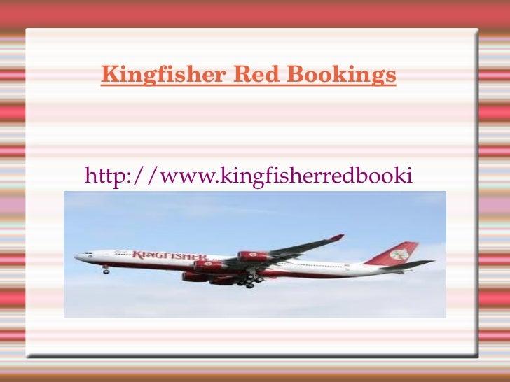 Kingfisher Red Bookings <ul><li>http://www.kingfisherredbookings.in </li></ul>