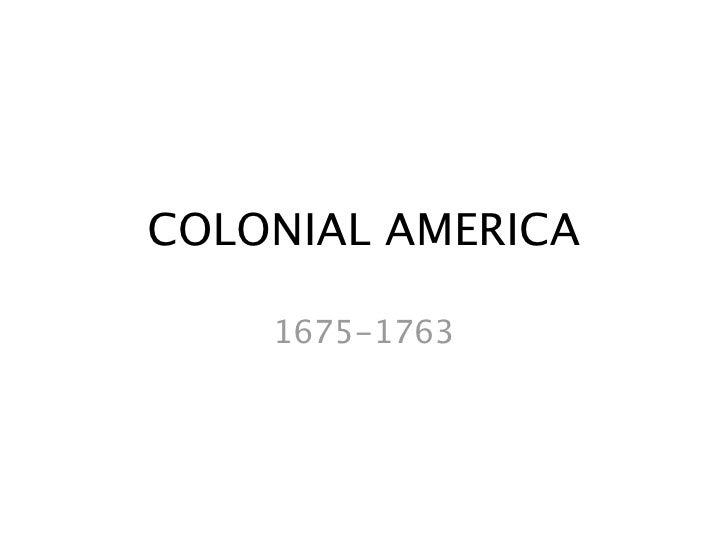 COLONIAL AMERICA      1675-1763