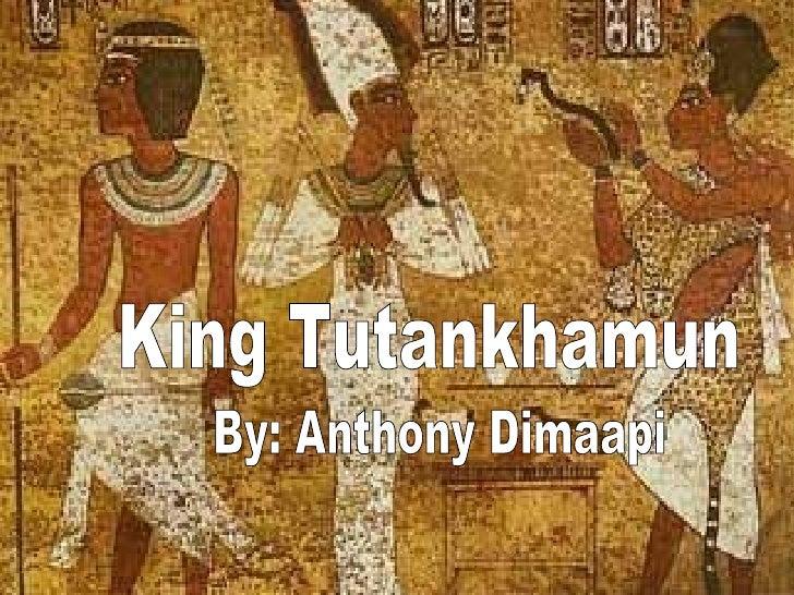 King Tutankhamun By: Anthony Dimaapi