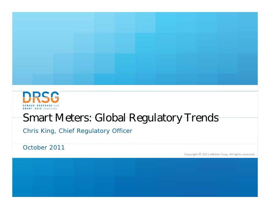 Smart Meters: Global Regulatory TrendsChris King, Chief Regulatory OfficerOctober 2011                                    ...