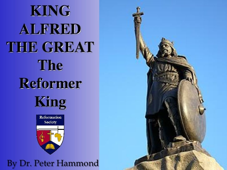KING ALFREDTHE GREAT   The Reformer   KingBy Dr. Peter Hammond