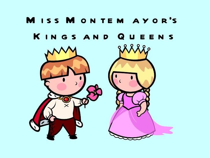 Miss Montemayor's  Kings and Queens