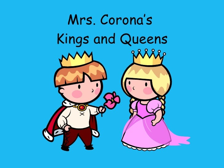 Mrs. Corona's  Kings and Queens
