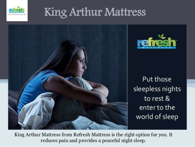 King Arthur Mattress King Arthur Mattress from Refresh Mattress is the right option for you. It reduces pain and provides ...