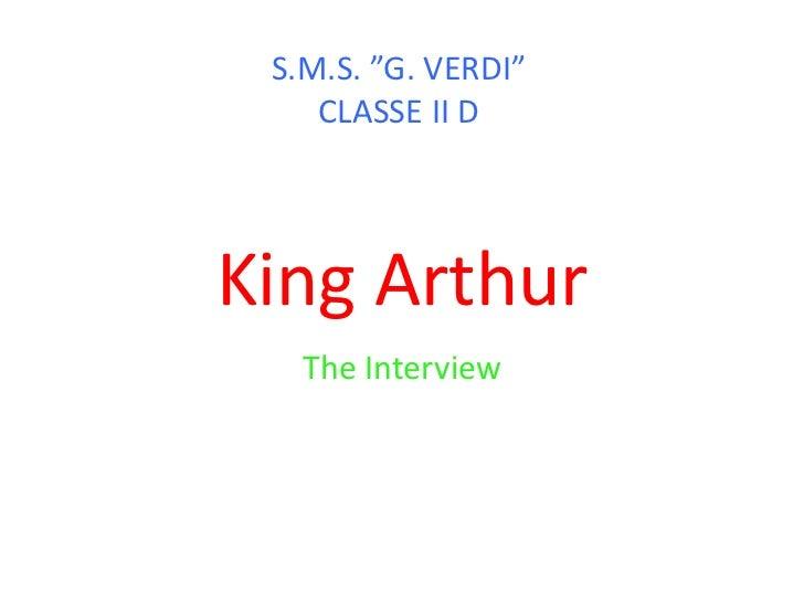 "S.M.S. ""G. VERDI""    CLASSE II DKing Arthur   The Interview"