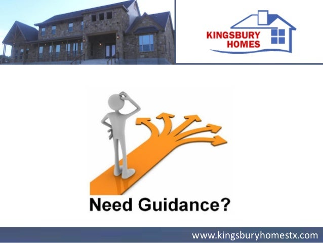 www.kingsburyhomestx.com The agents at Kingsbury Homes can guide you through the entire home buying process.