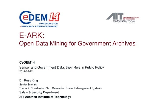 E-ARK: Open Data Mining for Government Archives CeDEM14 Sensor and Government Data: their Role in Public Policy 2014-05-22...