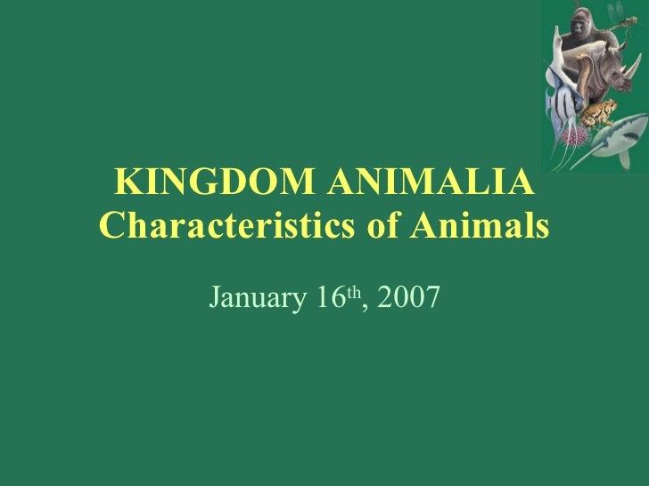 KINGDOM ANIMALIA Characteristics of Animals January 16 th , 2007