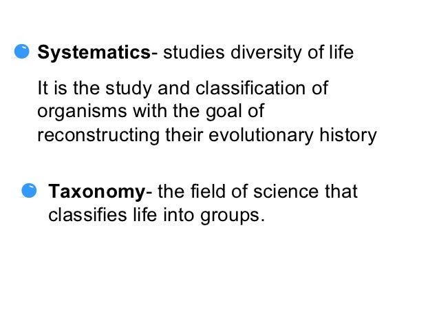 Systematics- studies diversity of lifeIt is the study and classification oforganisms with the goal ofreconstructing their ...