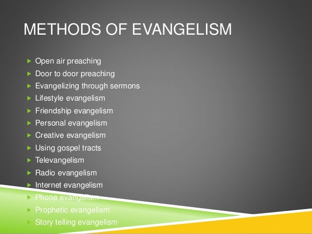 methods of evangelism When jesus gathered his disciples to himself, he used one of two methods contact evangelism jesus simply came to some and called them to follow.