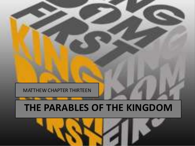 MATTHEW CHAPTER THIRTEENTHE PARABLES OF THE KINGDOM