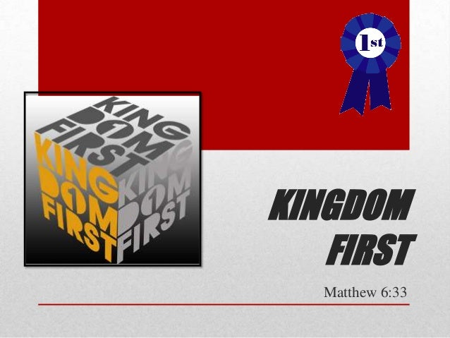 KINGDOM   FIRST   Matthew 6:33