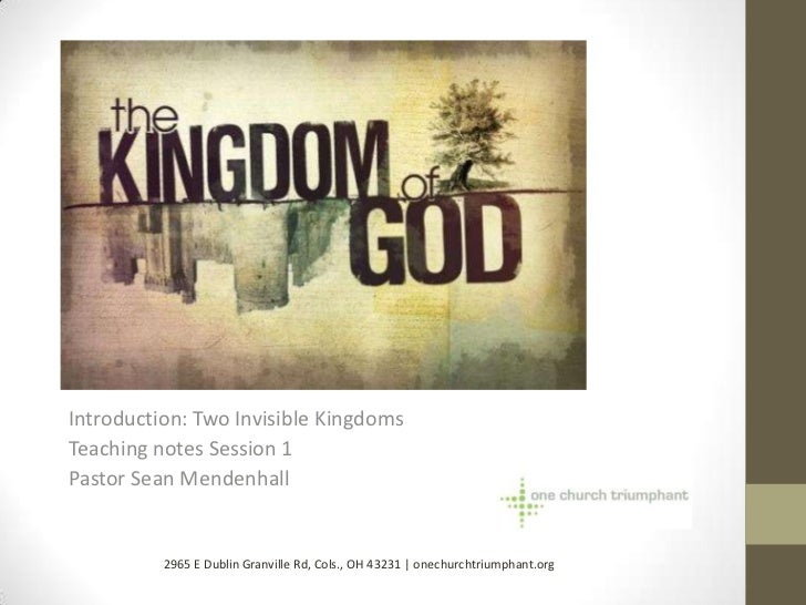 Introduction: Two Invisible KingdomsTeaching notes Session 1Pastor Sean Mendenhall          2965 E Dublin Granville Rd, Co...