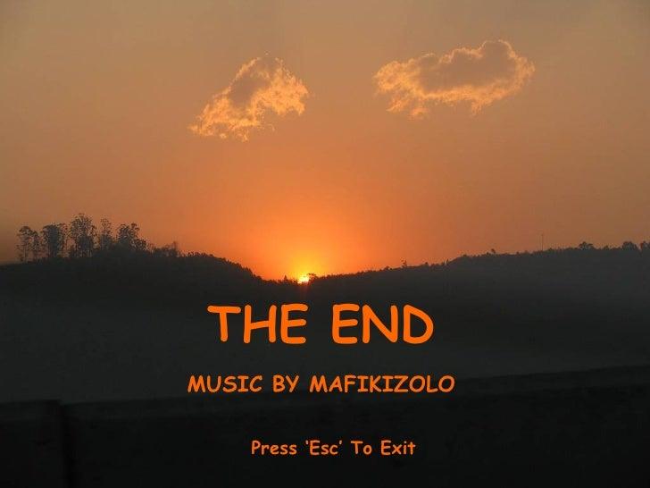 THE END MUSIC BY MAFIKIZOLO Press 'Esc' To Exit