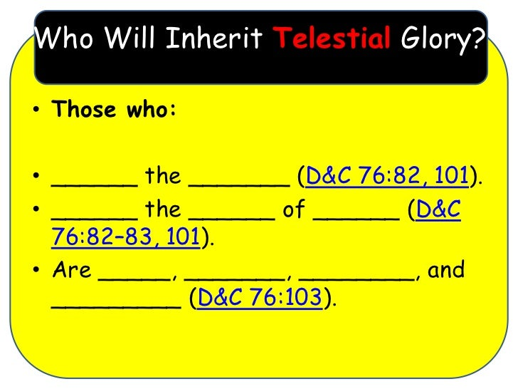 Who Will Inherit Telestial Glory?• Those who:• ______ the _______ (D&C 76:82, 101).• ______ the ______ of ______ (D&C  76:...