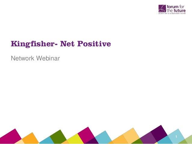 Kingfisher- Net PositiveNetwork Webinar                           1