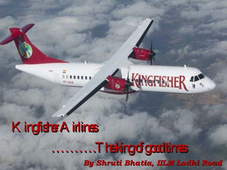 Kingfisher Airlines ……… .The king of good times By Shruti Bhatia, IILM Lodhi Road