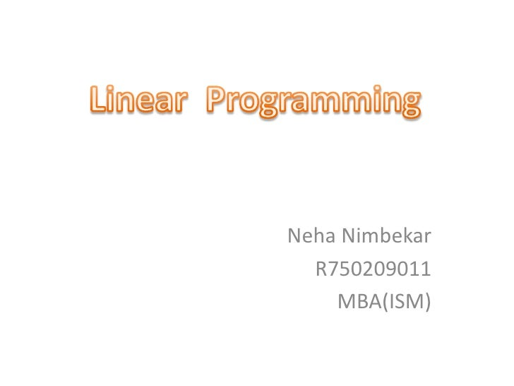 NehaNimbekar<br />R750209011<br />MBA(ISM)<br />Linear  Programming<br />