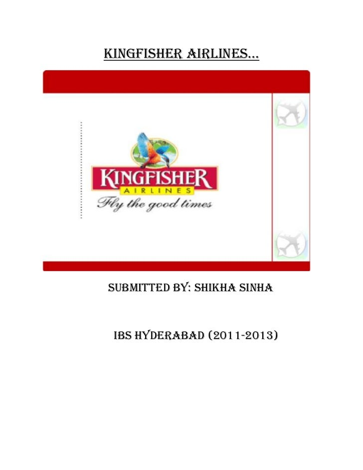 Kingfisher airlines…SUBMITTED BY: SHIKHA SINHA IBS Hyderabad (2011-2013)