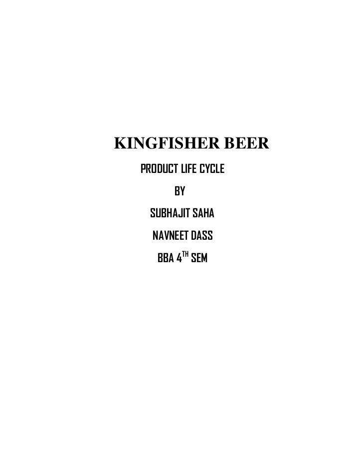 KINGFISHER BEER  PRODUCT LIFE CYCLE         BY    SUBHAJIT SAHA    NAVNEET DASS     BBA 4TH SEM
