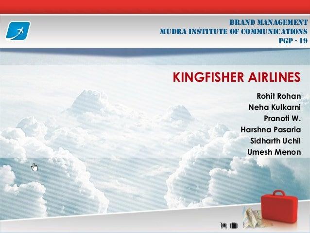 Brand Management MUDRA INSTITUTE OF COMMUNICATIONS PGP - 19  KINGFISHER AIRLINES Rohit Rohan Neha Kulkarni Pranoti W. Hars...