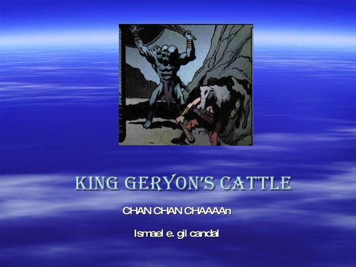 King geryon's cattle CHAN CHAN CHAAAAn Ismael e. gil candal