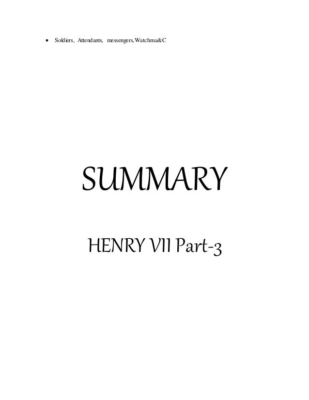 Soldiers, Attendants, messengers,Watchma&C SUMMARY HENRY VII Part-3