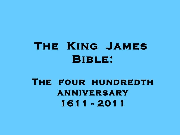 The  King  James  Bible: The  four  hundredth anniversary 1611 - 2011