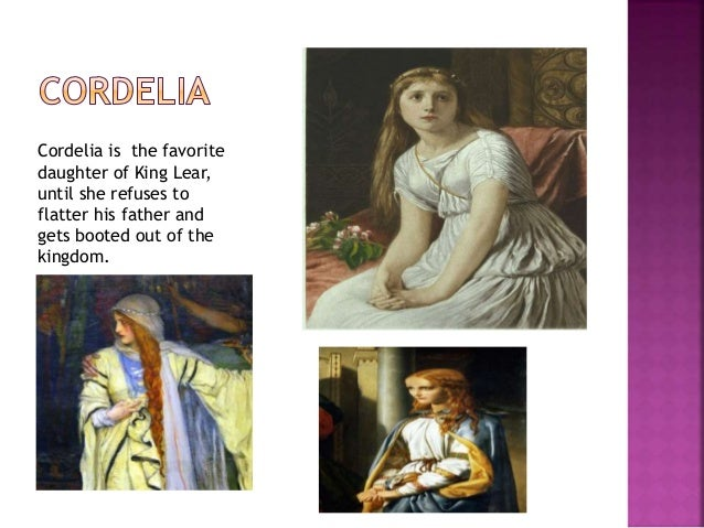 parallel between cordelia and edgar The play, written between 1603 and 1605, is based on the legend of king leir, a mythological celtic king let me start with certain parallels: cordelia is obviously a christ-like figure in the drama edgar's loyalty, his persistence in returning good for evil, his preachments to his father, gloucester, against the sin of despair.