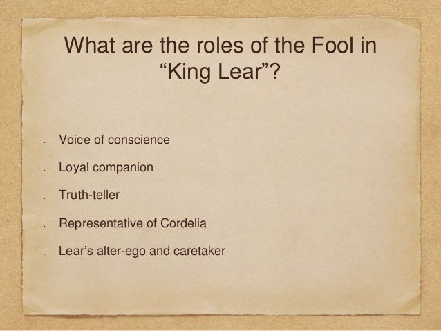 the role of the fool in Free essay: alison dew explore the role of the fool in king lear in elizabethan times, the role of a fool, or court jester, was to professionally entertain.