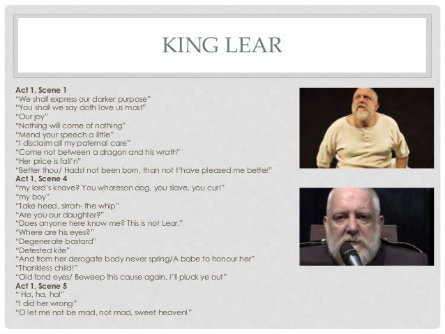 analysis of king lear quotes Free essay: king lear, the protagonist of the play, is a truly tragic figure he is driven by greed and arrogance and is known for his stubbornness and.