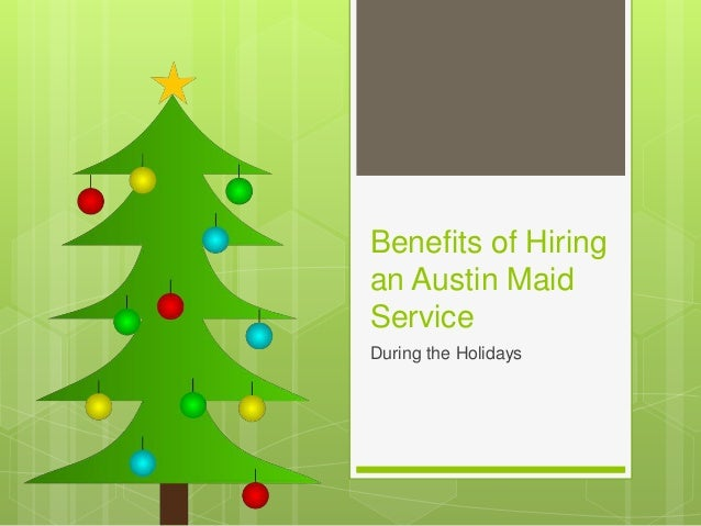 Benefits of Hiring an Austin Maid Service During the Holidays