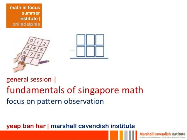 general session | fundamentals of singapore math focus on pattern observation yeap ban har | marshall cavendish institute ...