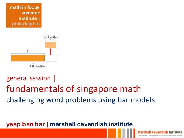 general session   fundamentals of singapore math challenging word problems using bar models yeap ban har   marshall cavend...