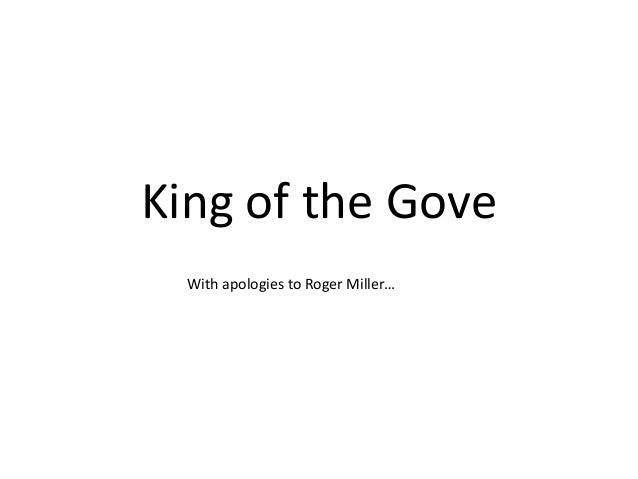 King of the Gove  With apologies to Roger Miller…
