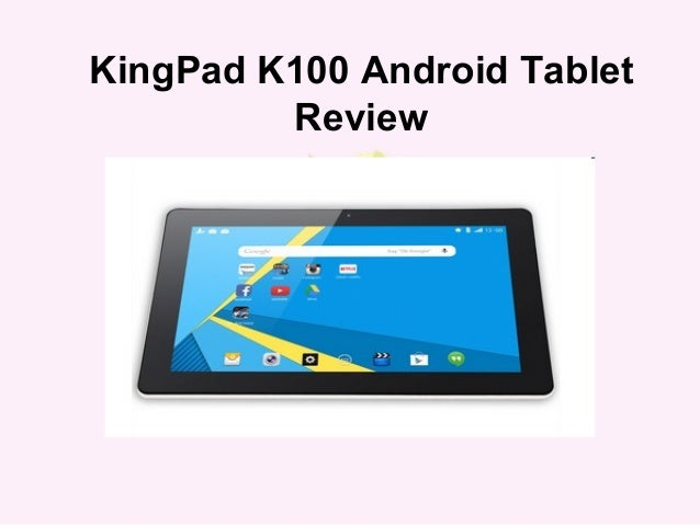 android tablet reviews kingpad k100 android tablet review 21960