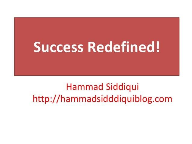 Success Redefined!Hammad Siddiquihttp://hammadsidddiquiblog.com