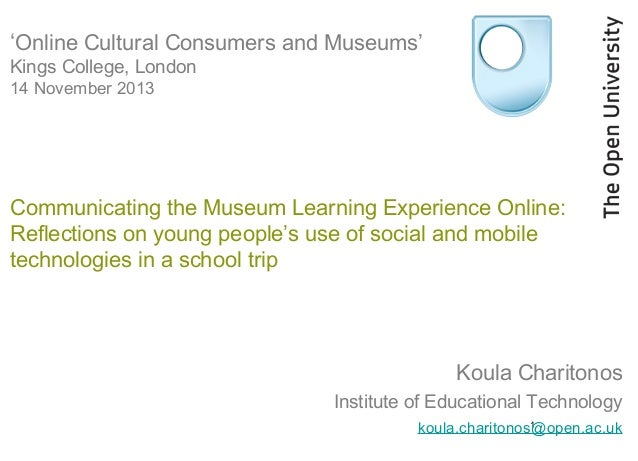 'Online Cultural Consumers and Museums' Kings College, London 14 November 2013  Communicating the Museum Learning Experien...