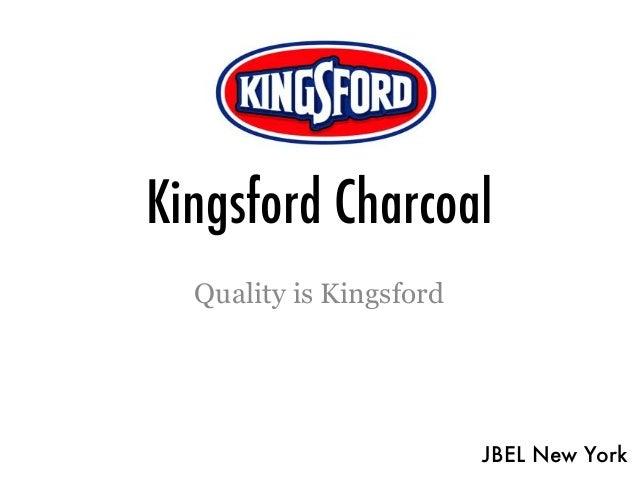 Kingsford Charcoal  Quality is Kingsford                         JBEL New York