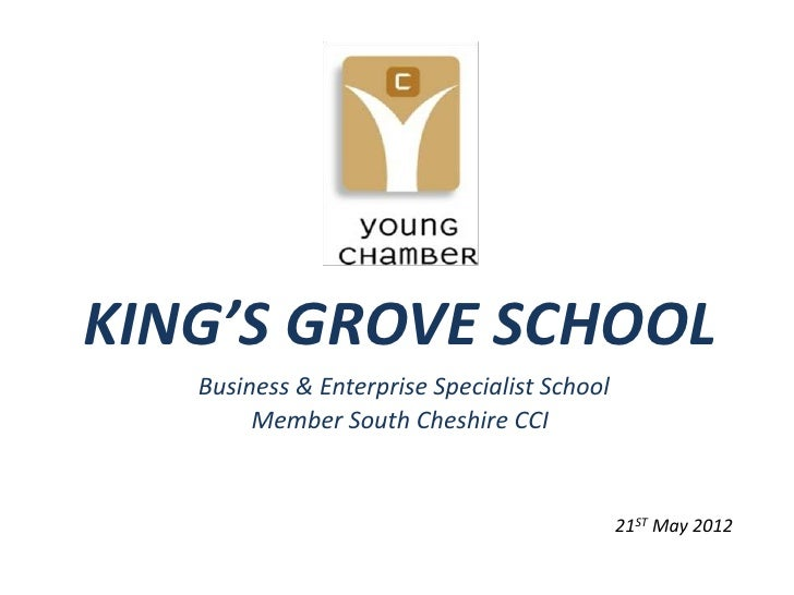 KING'S GROVE SCHOOL   Business & Enterprise Specialist School        Member South Cheshire CCI                            ...