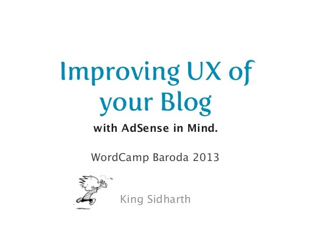 Improving UX of   your Blog  with AdSense in Mind.  WordCamp Baroda 2013      King Sidharth
