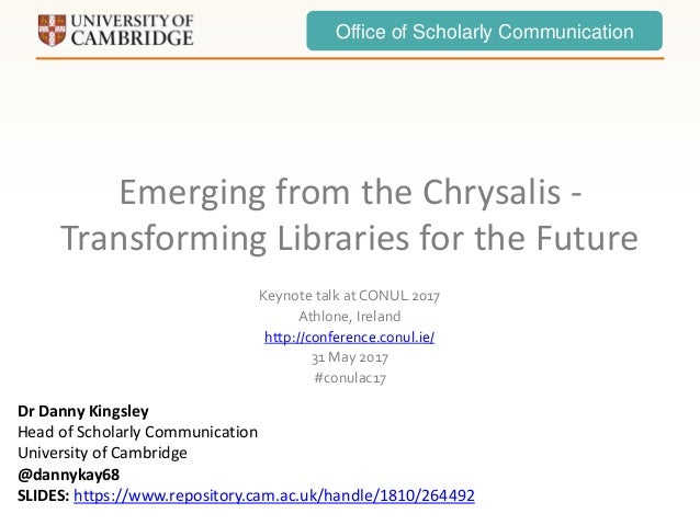 Office of Scholarly Communication Emerging from the Chrysalis - Transforming Libraries for the Future Keynote talk at CONU...