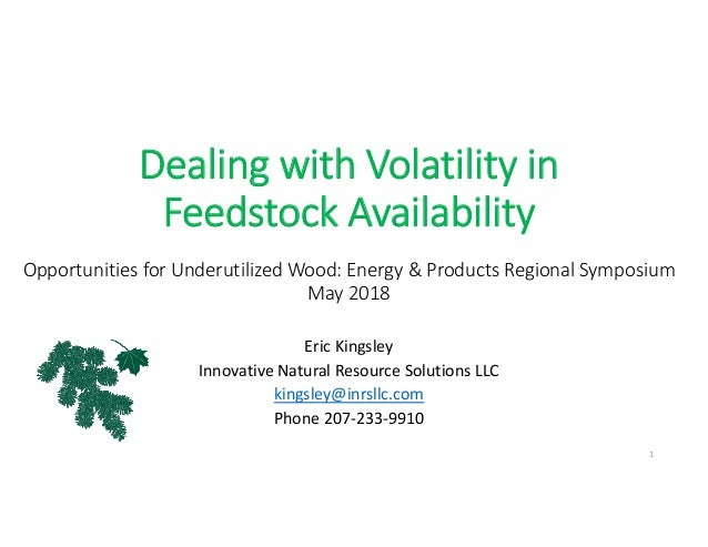 Dealing with Volatility in  Feedstock Availability Opportunities for Underutilized Wood: Energy & Products Regional Sympos...