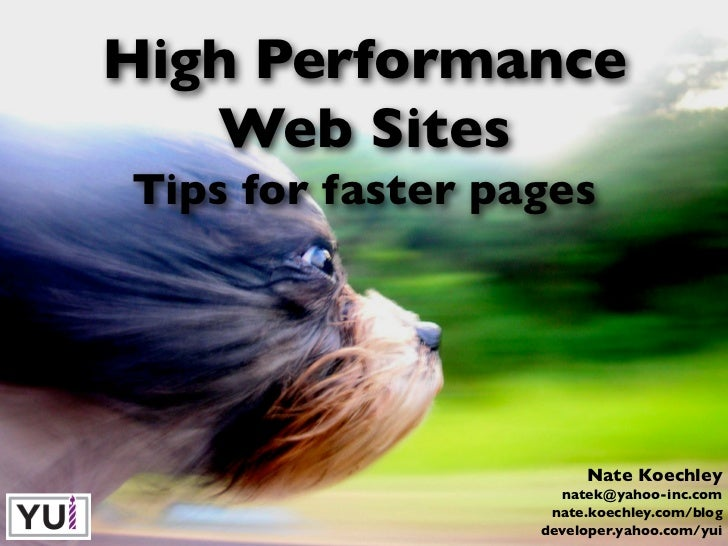 High Performance    Web Sites Tips for faster pages                            Nate Koechley                     natek@yah...