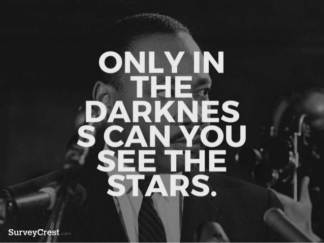 ONLY IN THE DARKNESS CAN YOU SE E THE STARS.