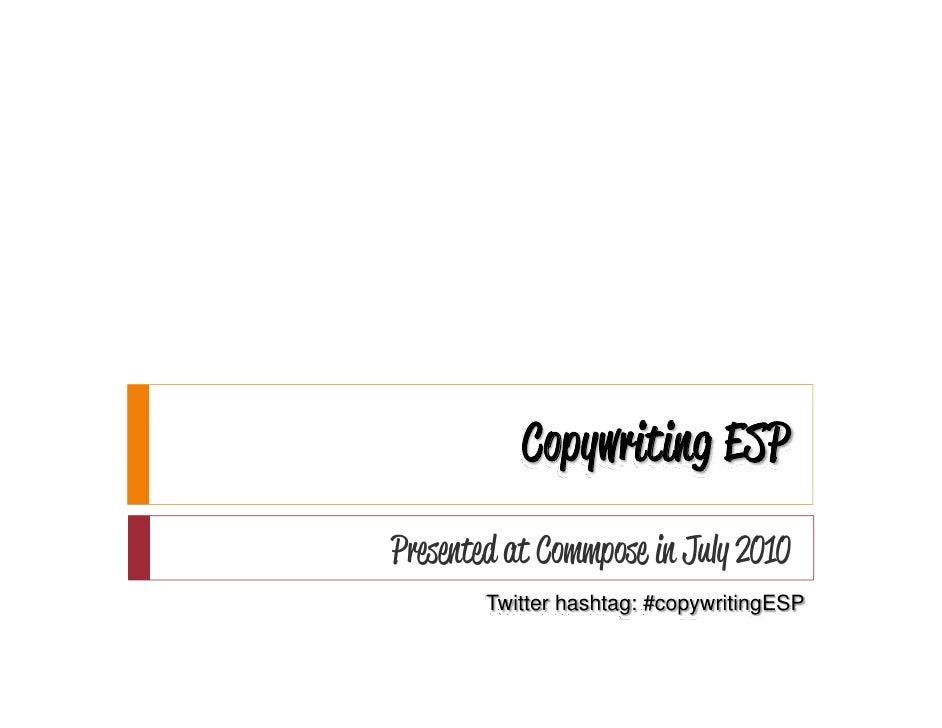 Copywriting ESP Presented at Commpose in July 2010         Twitter hashtag: #copywritingESP