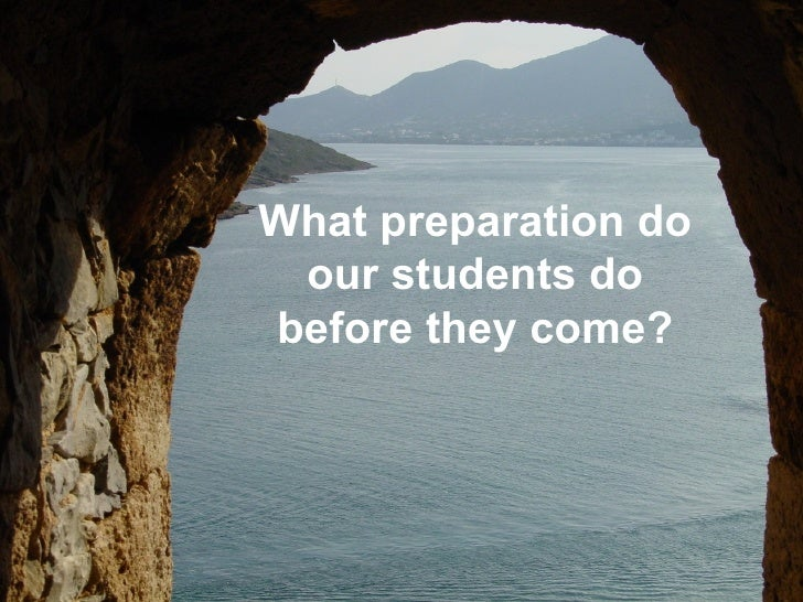 What preparation do our students do before they come?