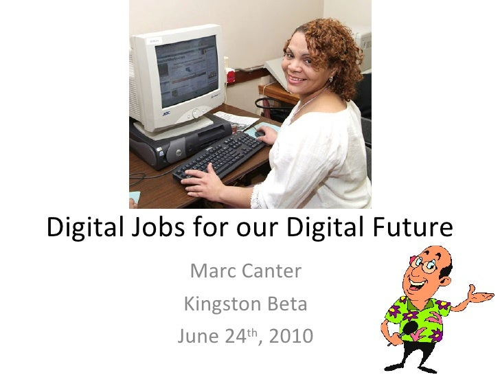 Digital Jobs for our Digital Future Marc Canter Kingston Beta June 24 th , 2010