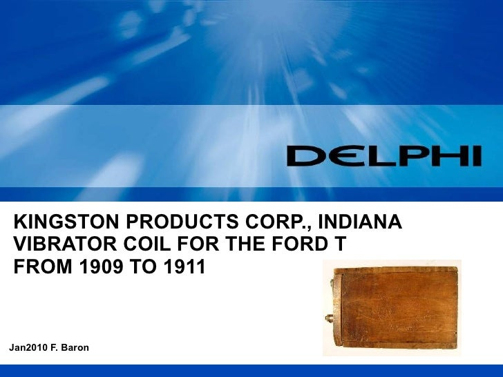 KINGSTON PRODUCTS CORP., INDIANA VIBRATOR COIL FOR THE FORD T  FROM 1909 TO 1911 Jan2010 F. Baron
