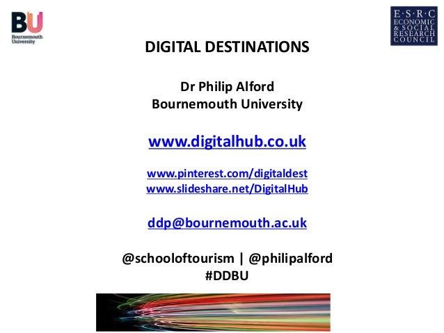 DIGITAL DESTINATIONS Dr Philip Alford Bournemouth University www.digitalhub.co.uk www.pinterest.com/digitaldest www.slides...